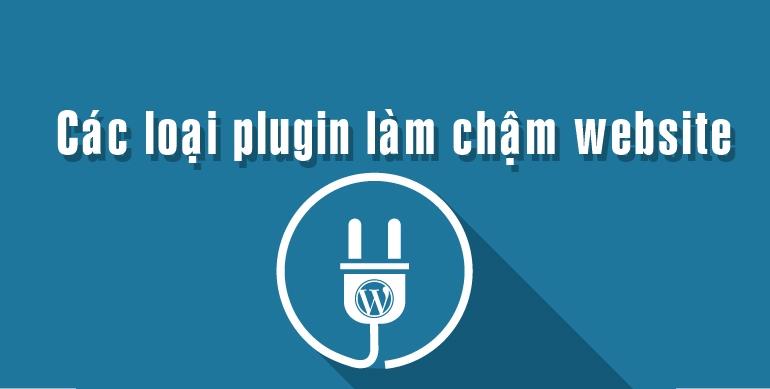 Top những loại plugin làm chậm website bạn nên biết